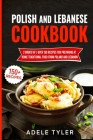 Polish And Lebanese Cookbook: 2 Books In 1: Over 150 Recipes For Preparing At Home Traditional Food From Poland And Lebanon Cover Image