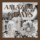 Amazing Grays #1: A Grayscale Adult Coloring Book with 50 Fine Photos of People, Places, Pets, Plants & More (Deluxe Edition) Cover Image