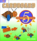 Cardboard: 5-Step Handicrafts for Kids Cover Image