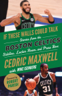 If These Walls Could Talk: Boston Celtics: Stories from the Boston Celtics Sideline, Locker Room, and Press Box Cover Image