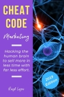 Cheat Code Marketing: hacking the human brain to sell more in less time with far less effort! Cover Image