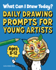 What Can I Draw Today?: Daily Drawing Prompts for Young Artists Cover Image