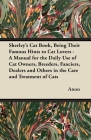Sherley's Cat Book, Being Their Famous Hints to Cat Lovers - A Manual for the Daily Use of Cat Owners, Breeders, Fanciers, Dealers and Others in the C Cover Image