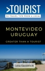 Greater Than a Tourist- Montevideo Uruguay: 50 Travel Tips from a Local Cover Image
