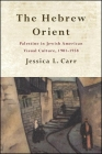 The Hebrew Orient: Palestine in Jewish American Visual Culture, 1901-1938 Cover Image