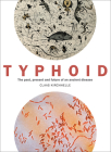 Typhoid: The Past, Present, and Future of an Ancient Disease Cover Image