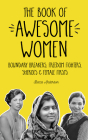 The Book of Awesome Women: Boundary Breakers, Freedom Fighters, Sheroes and Female Firsts (Gift for Teenage Girls, Gift for Daughters, Social Act Cover Image