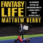 Fantasy Life Lib/E: The Outrageous, Uplifting, and Heartbreaking World of Fantasy Sports from the Guy Who's Lived It Cover Image