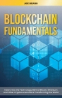 Blockchain Fundamentals: Here's How the Technology Behind Bitcoin, Ethereum and Other Cryptocurrencies Is Transforming the World Cover Image