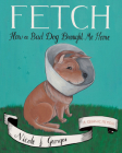 Fetch: How a Bad Dog Brought Me Home Cover Image