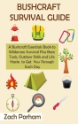 Bushcraft Survival Guide: A Bushcraft Essentials Book to Wilderness Survival Plus Basic Tools, Outdoor Skills and Life Hacks to Get You Through Cover Image