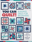 You Can Quilt! Building Skills for Beginners Cover Image