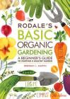 Rodale's Basic Organic Gardening: A Beginner's Guide to Starting a Healthy Garden Cover Image