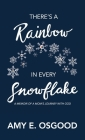 There's a Rainbow in Every Snowflake: A Memoir of a Mom's Journey with God Cover Image