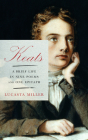 Keats: A Brief Life in Nine Poems and One Epitaph Cover Image