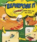 Repurpose It: Invent New Uses for Old Stuff (Invent It) Cover Image
