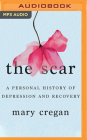 The Scar: A Personal History of Depression and Recovery Cover Image