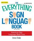 The Everything Sign Language Book: American Sign Language Made Easy... All new photos! (Everything®) Cover Image