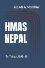 HMAS Nepal: To Tokyo, 1943-45 (Japan #3) Cover Image