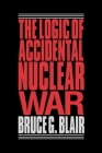 The Logic of Accidental Nuclear War (Suny Series in Radical Social and) Cover Image