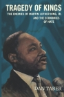Tragedy of Kings: The Enemies of Martin Luther King, Jr. and the Economics of Hate Cover Image