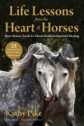 Life Lessons from the Heart of Horses: How Horses Teach Us About Relationships and Healing Cover Image