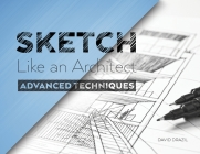 Sketch Like an Architect: Advanced Techniques in Architectural Sketching Cover Image