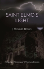 Saint Elmo's Light: Collected Stories of J Thomas Brown Cover Image