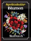 Spektakulär Blumen Malbuch: Ein Färbebuch für Erwachsene mit wunderschönen Blumenmotiven, Mustern und einer Vielzahl von Blumendesigns Cover Image