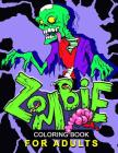 Zombie Coloring Book for Adults: Stress-relief Coloring Book For Grown-ups, Men, Women Cover Image