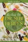 La Cura del Dr. Sebi Para el Herpes: Una Guía Simple y Completa Para Curar Naturalmente el Virus del Herpes con Hechos Probados Para Maximizar Los Ben Cover Image