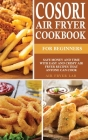 Cosori Air Fryer Cookbook for Beginners: Save Money and Time with Easy and Crispy Air Fryer Recipes that Anyone Can Cook Cover Image