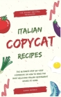 Copycat Recipes: The Ultimate Step-by-Step Cookbook on How to Make the Most Delicious Italian Restaurant Dishes at Home. Cover Image