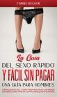 La Guía del Sexo Rápido y Fácil sin Pagar. Una Guía para Hombres: Compilación 2 en 1 - Cómo Tener más Sexo con Menos Esfuerzo, Cómo Hablar con Mujeres Cover Image