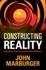 Constructing Reality: Quantum Theory and Particle Physics Cover Image