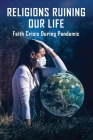Religions Ruining Our Life: Faith Crisis During Pandemic: Religion Ruined My Family Cover Image