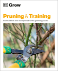 Grow Pruning and Training: Essential Know-how and Expert Advice for Gardening Success Cover Image