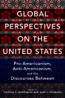 Global Perspectives on the United States: Pro-Americanism, Anti-Americanism, and the Discourses Between (Global Studies of the United States) Cover Image