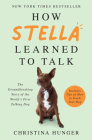 How Stella Learned to Talk: The Groundbreaking Story of the World's First Talking Dog Cover Image