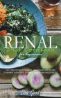 Renal Diet Cookbook for Beginners: Manage Every Stage of Kidney Disease with Easy, Low-Sodium, Potassium, and Phosphorus Recipes Cover Image