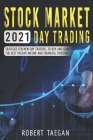 Stock Market 2021- Day Trading: Strategies for New Day Trader, to Buy and Gain the Best Passive Income and Financial Freedom Cover Image