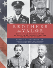 Brothers in Valor: Battlefield Stories of the 89 African Americans Awarded the Medal of Honor Cover Image