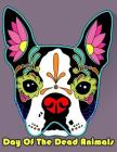 Day Of The Dead Animals: Animals Sugar Skull Coloring Book Dia de Los Muertos & Day of the Dead Sugar Skulls Coloring Gift For Kids Boy Girls Cover Image