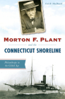 Morton F. Plant and the Connecticut Shoreline: Philanthropy in the Gilded Age Cover Image