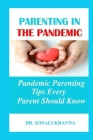 Parenting in the Pandemic: Pandemic Parenting Tips Every Parent Should Know Cover Image