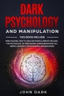 Dark Psychology and Manipulation: This Book Include: Mind Hacking, How to Analyze People, Empath Healing, The Psychology of Persuasion, Human Behavior Cover Image