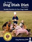 Dr. Greg's Dog Dish Diet: Sensible Nutrition for Your Dog's Health (Second Edition) Cover Image