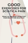 Good Exercises For Sciatica Pain: What Is The Most Effective Pain Relief For Sciatica?: Stretches For Sciatica Pain Cover Image