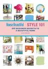 House Beautiful Style 101: 400 Designer Secrets to a Beautiful Home Cover Image