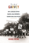 The Age of Garvey: How a Jamaican Activist Created a Mass Movement and Changed Global Black Politics Cover Image